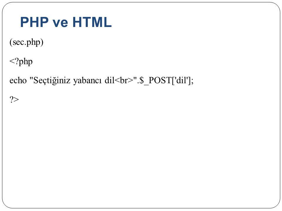 PHP ve HTML (sec.php) < php echo Seçtiğiniz yabancı dil<br> .$_POST[ dil ]; >